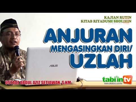 Anjuran Uzlah - Ustadz Abdul Aziz Setiawan, S.KM