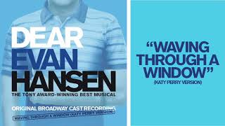 Waving Through A Window Katy Perry Version Dear Evan Hansen