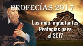 PROFECÍAS 2017, ¨Año de tormentas. Caos.¨ Las más impactantes profecías.