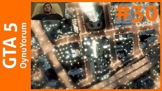 GTA 5 OynuYorum - 30. Bölüm: Organize İşler Bunlar