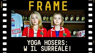 YOGA HOSERS: Ovvero il cinema surreale | #FRAME
