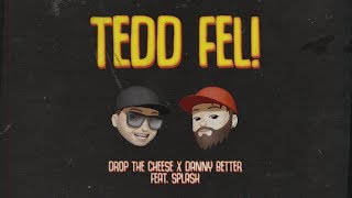 Drop The Cheese x Danny Better feat. Splash - Tedd fel! [Official Lyric Video]