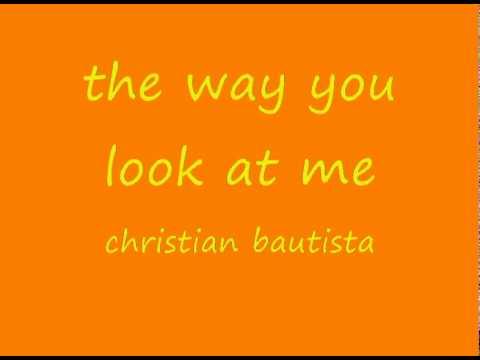 The Way You Look At Me - Christian Bautista lyrics