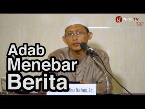 Serial Ceramah Islam: Adab Menebar Berita - Ustadz Badrusalam