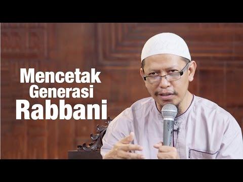 Kajian Umum : Mencetak Generasi Rabbani - Ustadz Abu Ihsan