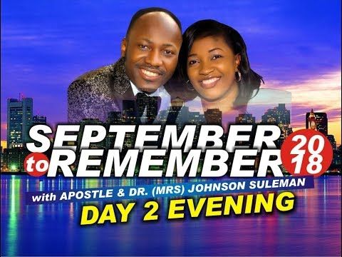 Day 2 Evening, September 2 Remember 2018. Live with Apostle Johnson Suleman