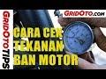 Cara Mengecek Tekanan Ban Motor | GridOto Tips