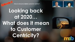 Episode 8 - Looking back at 2020... What does it mean to Customer Centricity?