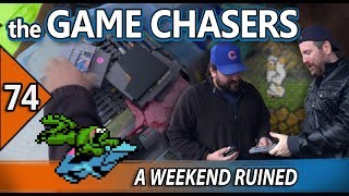 The Game Chasers Ep 74 - A Weekend Ruined