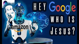 "AI (Google, Alexa, Siri) Won't Answer Who Jesus is! ""Hey Google Who is Jesus?"""