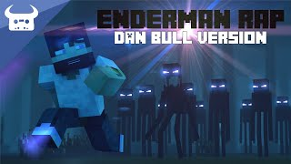 MINECRAFT ENDERMAN RAP | DAN BULL VERSION