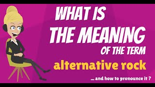 What is ALTERNATIVE ROCK? What does ALTERNATIVE ROCK mean? ALTERNATIVE ROCK meaning & explanation
