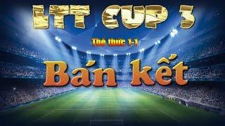 Tường Thuật Trực Tiếp Bán Kết LTT CUP season 3
