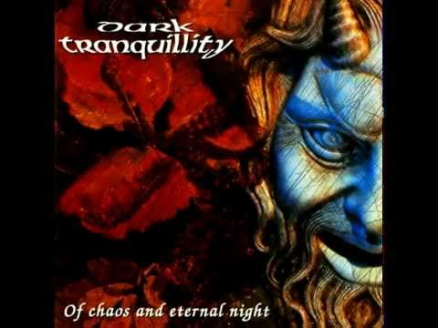 Dark Tranquillity - Of Chaos And Eternal Night