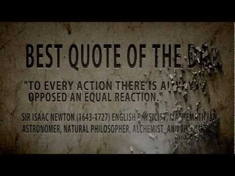 "Isaac Newton .Best quote of the Day :"" To Every action...."