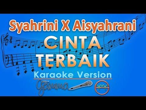 Syahrini X Aisyahrani - Cinta Terbaik (Karaoke Lirik Tanpa Vokal) by GMusic