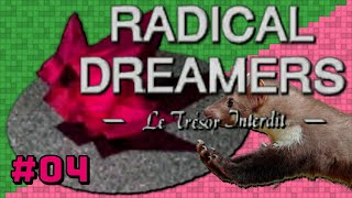 Radical Dreamers Part 4 — FOUND IT didn't find it