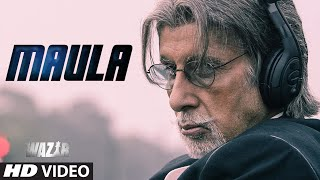 'MAULA' Video Song | WAZIR | Amitabh Bachchan, Farhan Akhtar | Javed Ali | T-Series