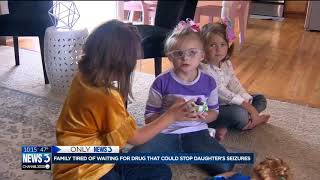 Family says FDA-approved drug could stop daughter's seizures, tired of waiting for state approval