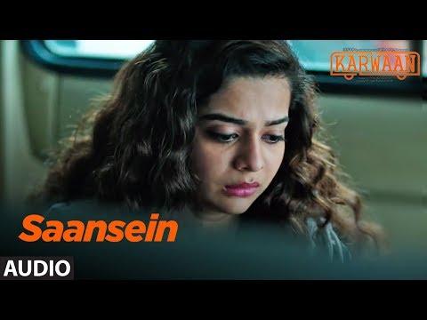 Saansein Full Audio Song |  Karwaan | Irrfan Khan, Dulquer Salmaan, Mithila Palkar | Prateek Kuhad