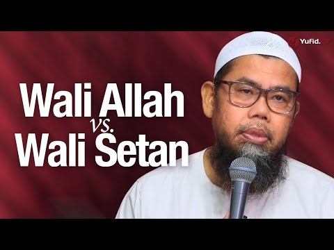 Pengajian Islam: Wali Allah Vs. Wali Setan - Ustadz Zainal Abidin Syamsudin, Lc.