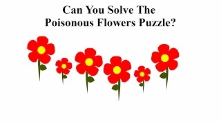 Can You Solve The Poisonous Flowers Puzzle?