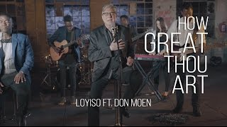 How Great Thou Art - Loyiso Bala ft. Don Moen