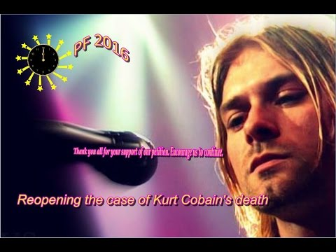 Reopening the case of Kurt Cobain's death - Petition - Happy New Year 2016