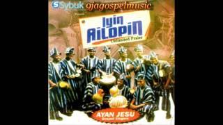 Ayan Jesu Singers - Iyin Ailopin