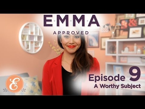 A Worthy Subject - Emma Approved Ep: 9