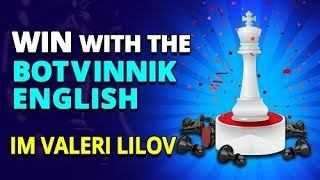 Win with The Botvinnik System in The English Opening ⚔ GM Valeri Lilov