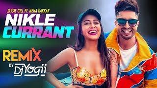 Nikle Currant Remix Jassi Gill Neha Kakkar Sukh E Muzical Doctorz Jaani Dj Yogii