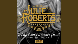 Julie Roberts Why Can't I Have You?