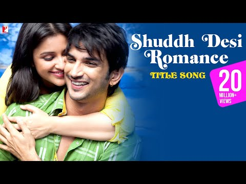 shuddh Desi Romance - Title Song - Sushant Singh Rajput | Parineeti Chopra video