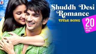 Title Song - Shuddh Desi Romance - Sushant Singh Rajput | Parineeti Chopra
