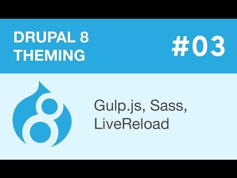 Drupal 8 Theming - Part 03 - Gulp.js, Sass, LiveReload