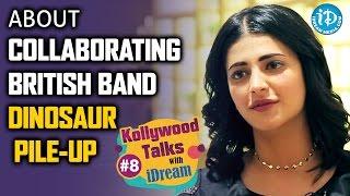 Shruti Haasan About Collaborating British band Dinosaur Pile-Up | Kollywood Talks With iDream