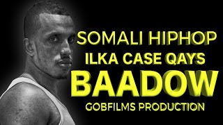 ILKA CASE QAYS (BAADOW) SOMALI HIPHOP 2016 HD