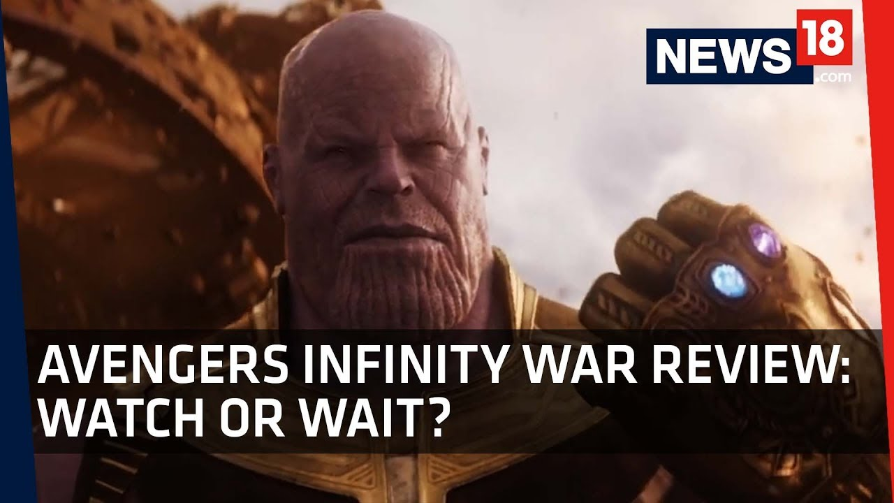 Avengers Infinity War   Movie Review   Watch Or Wait?