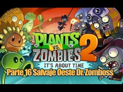 Plants vs Zombies 2 - Parte 16 Salvaje Oeste Dr. Zomboss - Español