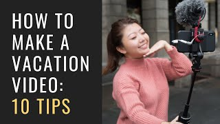 How to Make a TRAVEL VLOG: 10 Tips to Improve Your VACATION Travel Videos