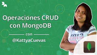 Operaciones CRUD con MongoDB con @KattyaCuevas
