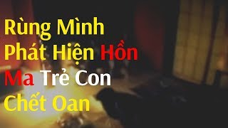 Rùng mình phát hiện hồn ma trẻ con chết oan | Real Ghost Appeared in Room at Night