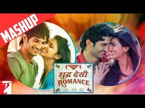 Mashup - Shuddh Desi Romance - Sushant Singh Rajput | Parineeti Chopra & Vaani Kapoor