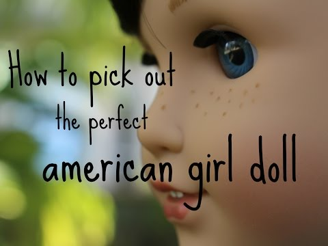 |How to pick out the perfect american girl doll |