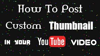 Example video of tech hacker channel=How to post custom thumbnail in your youtube video