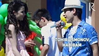 Tohir Usmonov - Habibam | Тохир Усмонов - Хабибам