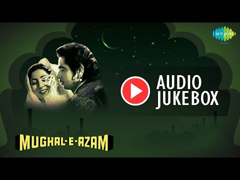 Mughal-E-Azam | All Songs | Hindi Movie Songs Jukebox | Madhubala, Dilip Kumar, Prithviraj Chauhan