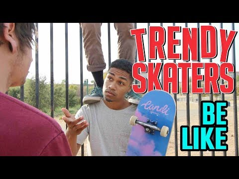 Trendy Skaters Be Like