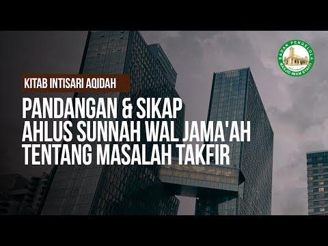 Pandangan & Sikap Ahlus Sunnah Wal Jama'ah Tentang Masalah Takfir - Ustadz Khairullah Anwar Luthfi